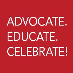 Advocate. Educate. Celebrate!